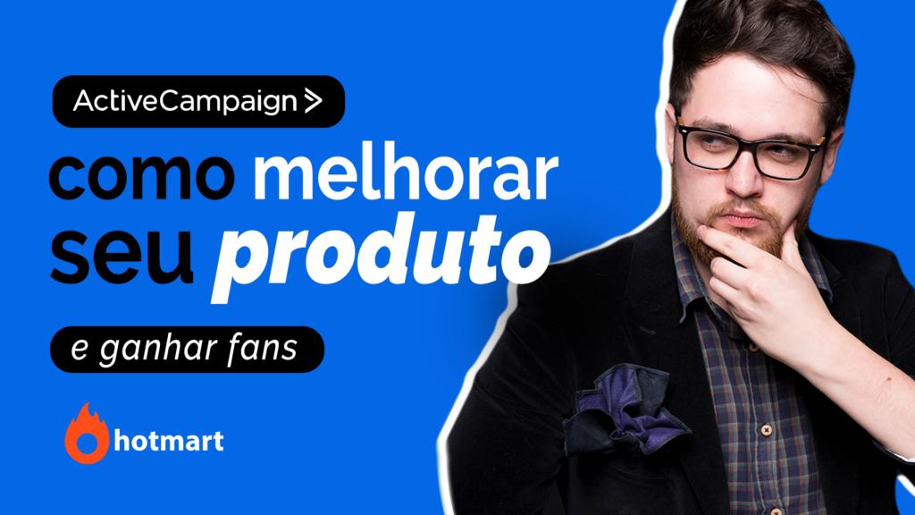 Active Campaign: Como Melhorar o teu Produto Guilherme Laschuk
