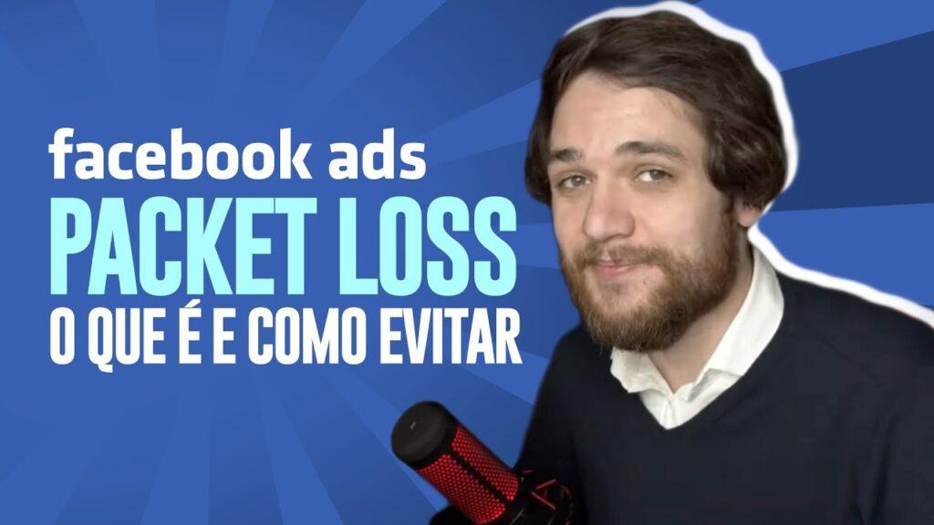 Facebook Ads: Como Evitar Packet Loss nas suas Campanhas - Guilherme Laschuk