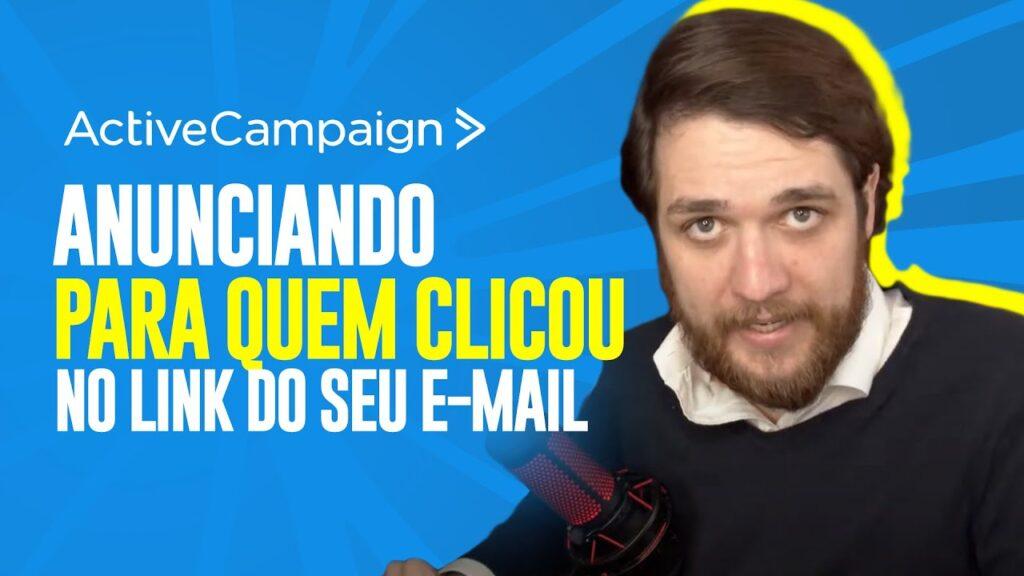 ActiveCampaign: Anuncie para Quem Clicou no Link do seu E-mail - Guilherme Laschuk